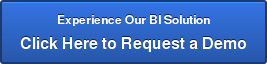 Experience Our BI Solution Click Here to Request a Demo